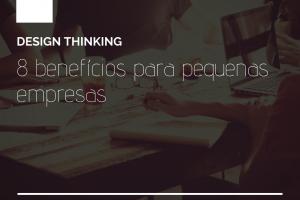 benefícios do Design Thinking para Pequenas Empresas