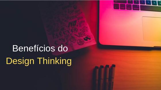 Benefícios do DesignThinking