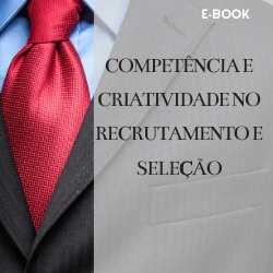 Competência e criatividade no recrutamento e seleção   Atitude e Negocios